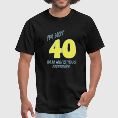 I Am Not 40 I am not 40 - Men's T-Shirt