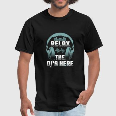Dj - relax the dj's here funny dj's dj - Men's T-Shirt