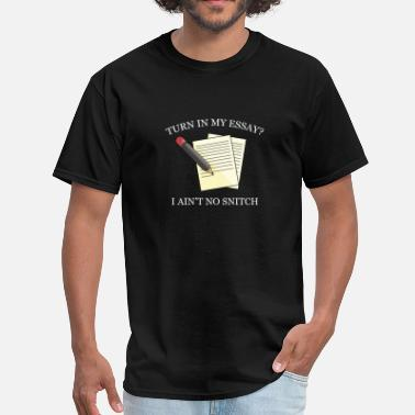 But I Aint No Snitch Turn In My Essay? - Men's T-Shirt