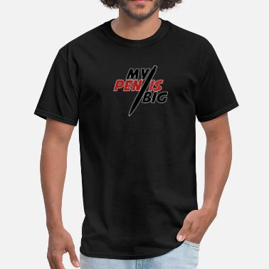 Pen My Pen Is Big - Men's T-Shirt