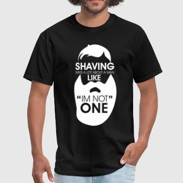 Shaving Says A Lot About a Man Beard T-Shirt - Men's T-Shirt