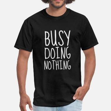 Busy Doing Nothing Busy Doing Nothing - Men's T-Shirt