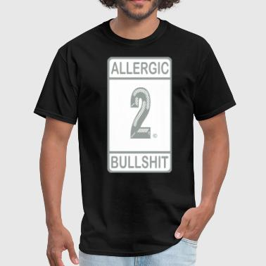 Allergic To Bullshit ALLERGIC TO BULLSHIT - Men's T-Shirt