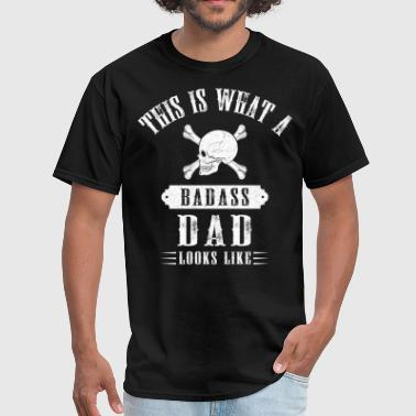 Badass Dad This Is What A Badass Dad Looks Like - Men's T-Shirt