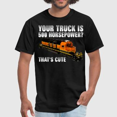 Your Truck Is 500 Horsepower Thats Cute - Men's T-Shirt