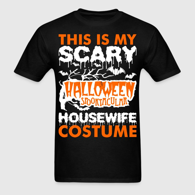 My Scary Halloween Spooktacular Housewife Costume  - Men's T-Shirt