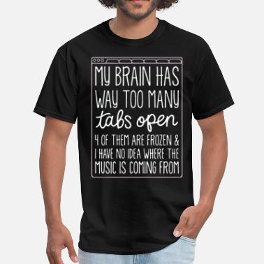 Open my brain has way too many tabs open of them are fr - Men's T-Shirt
