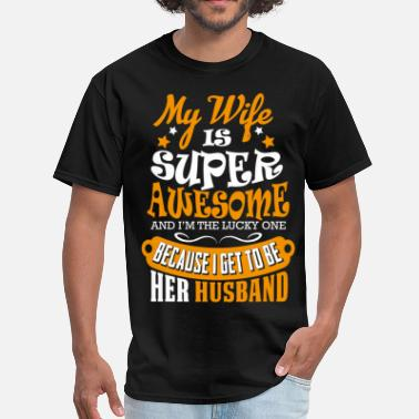 I Love My Awesome Wife My Wife Is Super Awesome Her Husband - Men's T-Shirt