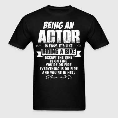 Being An Actor ... - Men's T-Shirt