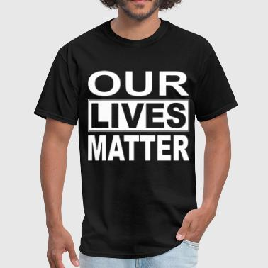 Gay Lives Matter our lives matter son t shirts - Men's T-Shirt