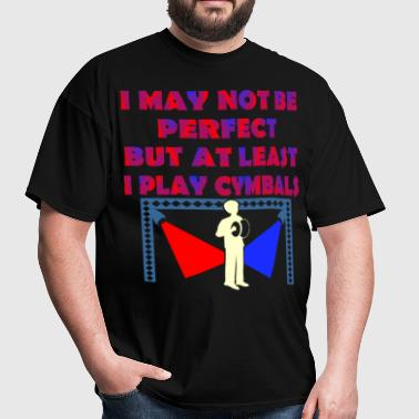 I May Not Be Perfect But At Least I Play Cymbals - Men's T-Shirt