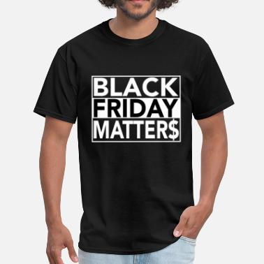 Black Friday Matters Black Friday Matter$ - Men's T-Shirt