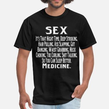 Redneck Sex The So You Can Sleep Better At Night Medicine - Men's T-Shirt