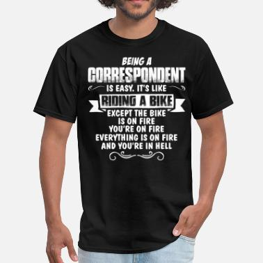 Being A Journalist Is Easy Its Like Riding A Bike Except The Bike Is On Fire Being A Correspondent.... - Men's T-Shirt