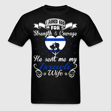 Asked God For Strength Courage Sent Israeli Wife - Men's T-Shirt