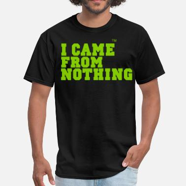 Do Nothing Bitch I CAME FROM NOTHING - Men's T-Shirt