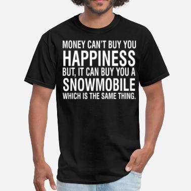 Money Cant Buy Happiness Money Cant Buy Happiness But Can Buy Snowmobile - Men's T-Shirt