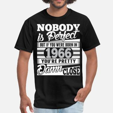 Nobody Is Perfect Nobody Perfect If Born In 1966 Pretty Damn Close - Men's T-Shirt