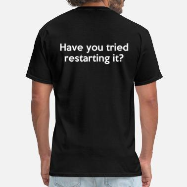 Computer Specialist Have you tried restarting it - Men's T-Shirt