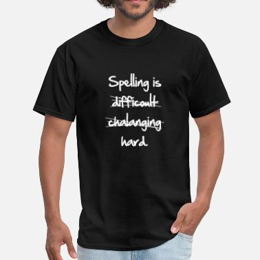 Wrong Spell Spelling Is Hard - Men's T-Shirt