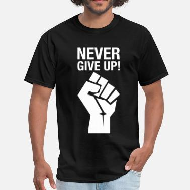 Never Never Give Up! (fist) - Men's T-Shirt