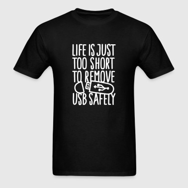 Life is just too short to remove USB safely - Men's T-Shirt