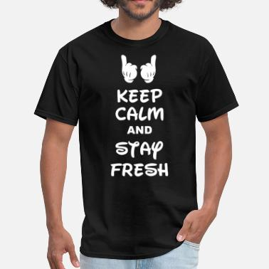 Keep Calm And Stay Fresh keep calm and stay fresh - Men's T-Shirt