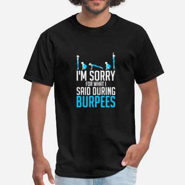 Barbell Weights Muscle Im sorry for what i said during burpees - Men's T-Shirt