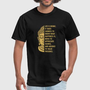Buddha Quotes Buddha - buddha buddhism life is ironic sadness - Men's T-Shirt