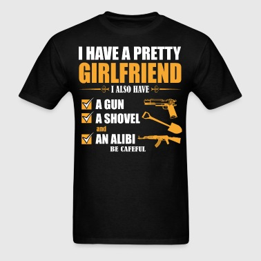 I have Pretty Girlfriend I Also Must A Gun A Showe - Men's T-Shirt