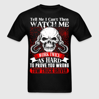 Tow Truck Driver Work Twice Hard Prove You Wrong - Men's T-Shirt