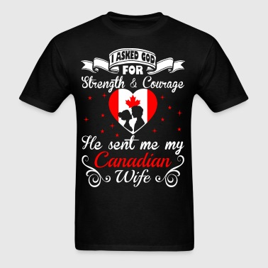 Asked God Strength Courage Sent Canadian Wife Tees - Men's T-Shirt