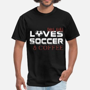 this girl loves soccer and drink t shirts - Men's T-Shirt