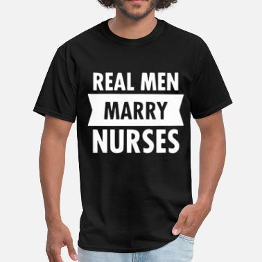 Safety First Drink With Nurse REAL MEN MARRY NURSES WEDDING FUNNY QUOTE FASHION - Men's T-Shirt
