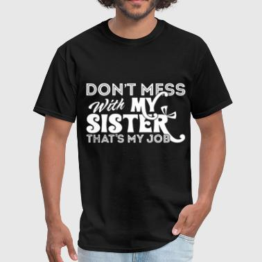 The Schuyler Sisters don t mess with my sister that my job sister - Men's T-Shirt