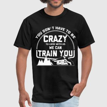 Crazy Fish you do not have to be crazy to camp with us we can - Men's T-Shirt