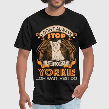 I Dont Always Look At Yorkie Dog Oh Wait Yes I Do - Men's T-Shirt
