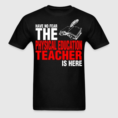 Have No Fear Physical Education Teacher Is Here - Men's T-Shirt