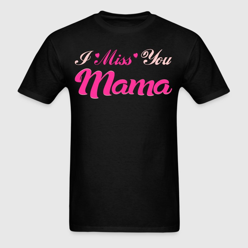 I Miss You Mama Forever Love Tshirt - Men's T-Shirt