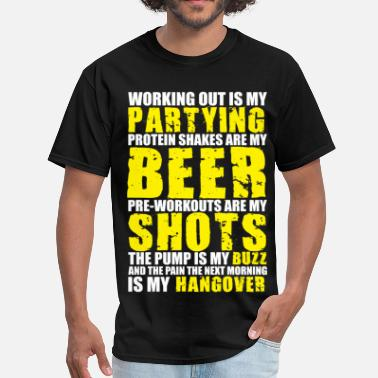 My Work Working Out Is My Partying - Men's T-Shirt