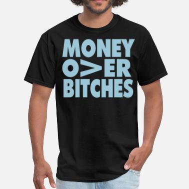 Money Over Bitches MONEY OVER BITCHES - Men's T-Shirt