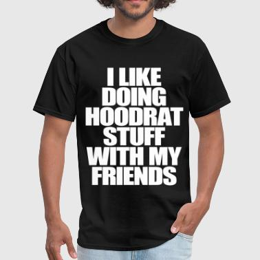 I Like Doing Hoodrat Stuff With My Friends - Men's T-Shirt