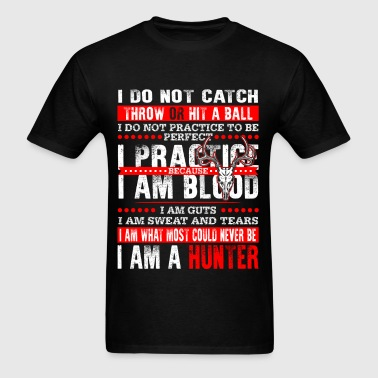 Hunter - I do not practice to be perfect - Men's T-Shirt