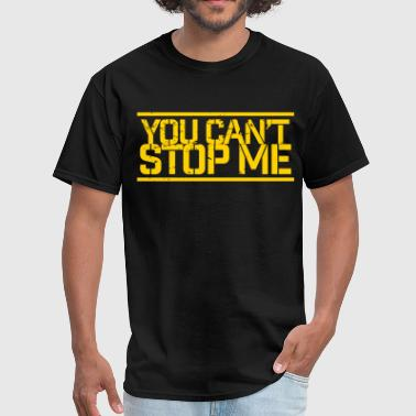 You Cant Stop Me - Men's T-Shirt