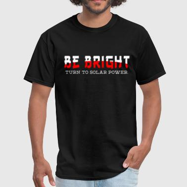 Be bright - Men's T-Shirt