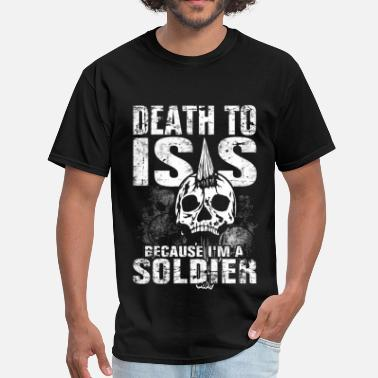 Fuck Soldiers I'm a Soldier - Death to ISIS - Men's T-Shirt
