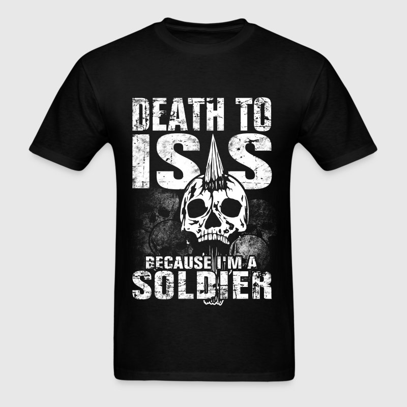 I'm a Soldier - Death to ISIS - Men's T-Shirt