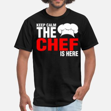 Keep Calm Chef Keep Calm The Chef Is Here - Men's T-Shirt
