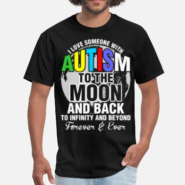 Autism - I Love Someone With Autism To The Moon I Love Someone With Autism To The Moon - Men's T-Shirt