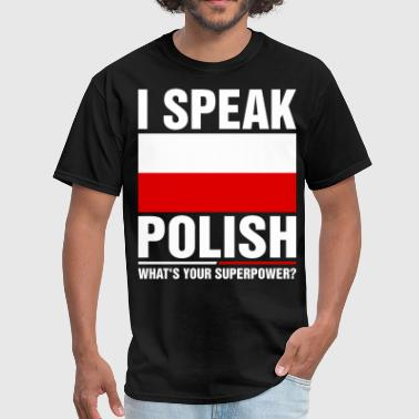 I Speak Polish Whats Your Superpower Tshirt - Men's T-Shirt